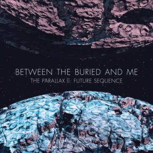 Between the Buried and Me; The Parallax II: Future Sequence the_parallax_ii_future_sequence_-_between_the_buried_and_me